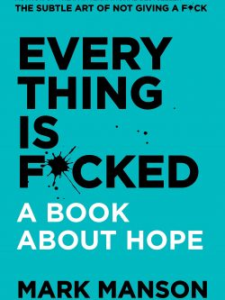 Everything Is F*cked: A Book About Hope | Mark Manson